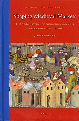 Shaping Medieval Markets (Global Economic History Series)