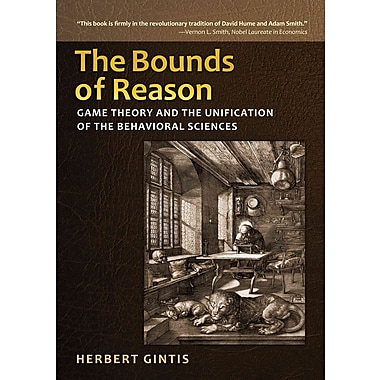 The Bounds of Reason: Game Theory and the Unification of the Behavioral Sciences