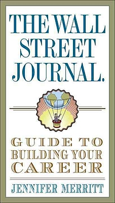 The Wall Street Journal Guide to Building Your Career