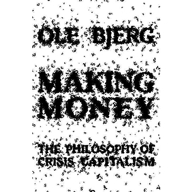 Making Money The Philosophy of Crisis Capitalism