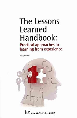 The Lessons Learned Handbook: Practical Approaches to Learning from Experience
