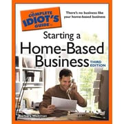 The Complete Idiot's Guide to Starting a Home-Based Business, 3E