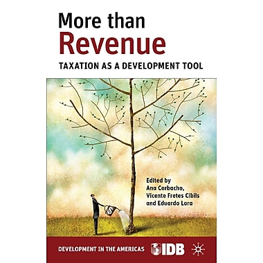 More than Revenue: Taxation as a Development Tool (Development in the Americas)