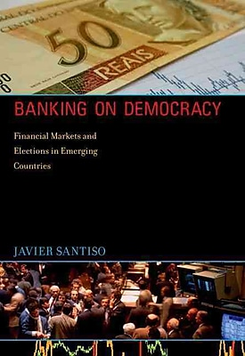 Banking on Democracy: Financial Markets and Elections in Emerging Countries