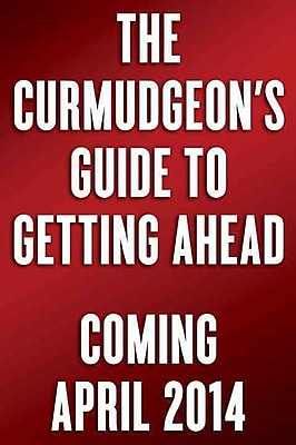 The Curmudgeon's Guide to Getting Ahead (Hard Cover)