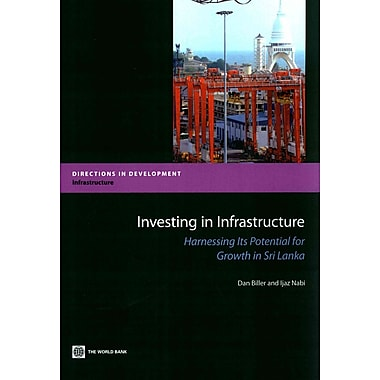 Investing in Infrastructure: Harnessing its Potential for Growth in Sri Lanka (Directions in Development)