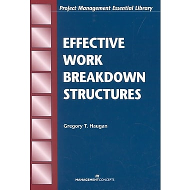 Effective Work Breakdown Structures (The Project Management Essential Library Series)