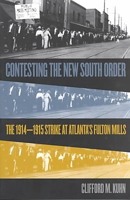 Contesting the New South Order: The 1914-1915 Strike at Atlanta's Fulton Mills