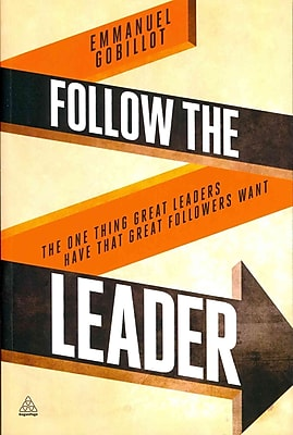 Follow the Leader: The One Thing Great Leaders Have that Great Followers Want