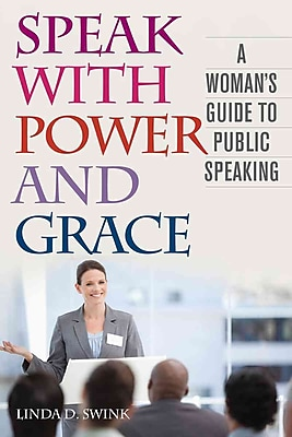 Speak with Power and Grace: A Woman's Guide to Public Speaking