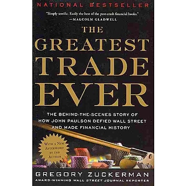 The Greatest Trade Ever: The Behind-the-Scenes Story of How John Paulson Defied Wall Street and Made Financial History