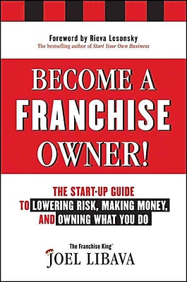 Become a Franchise Owner!: The Start-Up Guide to Lowering Risk, Making Money, and Owning What you Do (HC)