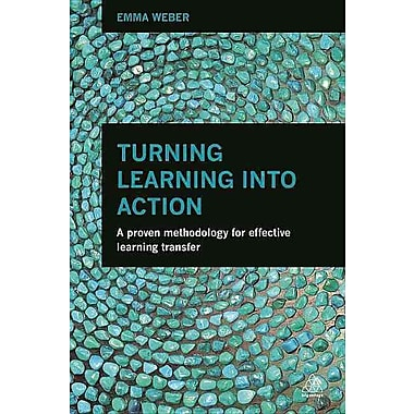 Turning Learning into Action: A Proven Methodology for Effective Transfer of Learning