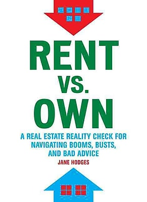 Rent vs. Own: A Real Estate Reality Check for Navigating Booms, Busts, and Bad Advice