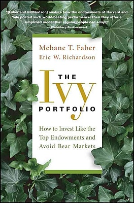 The Ivy Portfolio: How to Invest Like the Top Endowments and Avoid Bear Markets