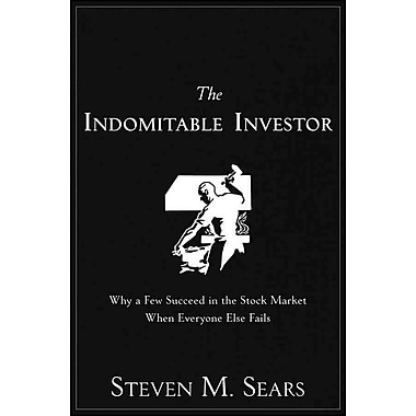 The Indomitable Investor: Why a Few Succeed in the Stock Market When Everyone Else Fails