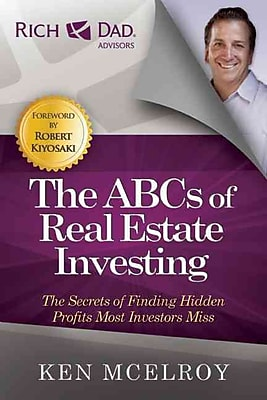 The ABCs of Real Estate Investing: The Secrets of Finding Hidden Profits Most Investors Miss (Rich Dad Advisors)