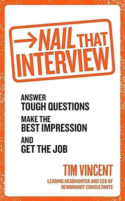 Nail that Interview: Answer Tough Questions, Make the Best Impression, and Get the Job