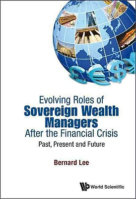Evolving Roles of Sovereign Wealth Managers After the Financial Crisis Bernard Lee Hardcover