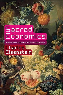 Sacred Economics: Money, Gift, & Society in the Age of Transition