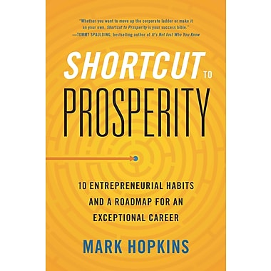 Shortcut to Prosperity: 10 Entrepreneurial Habits and a Roadmap for an Exceptional Career