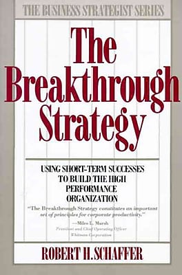 The Breakthrough Strategy: Using Short-Term Successes to Build the High Performance Organization