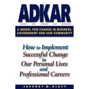 ADKAR: A Model for Change in Business, Government and our Community