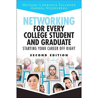 Networking for Every College Student and Graduate: Starting Your Career Off Right (2nd Edition)