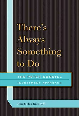 There's Always Something to Do: The Peter Cundill Investment Approach