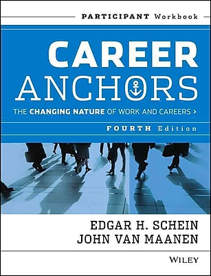 Career Anchors: The Changing Nature of Work & Careers, Participant Workbook