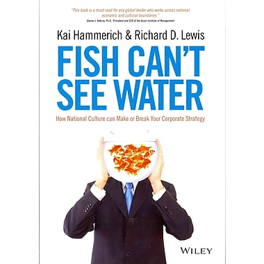 Fish Can't See Water: How National Culture Can Make or Break Your Corporate Strategy