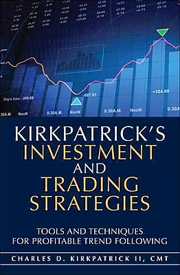 Kirkpatrick's Investment and Trading Strategies: Tools and Techniques for Profitable Trend Following
