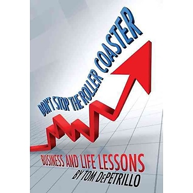 Don't Stop the Roller Coaster: Business and Life Lessons