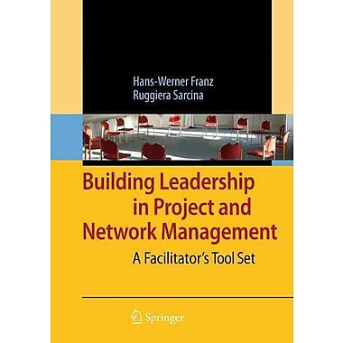 Building Leadership in Project and Network Management: A Facilitator's Tool Set