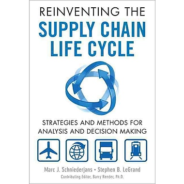 Reinventing the Supply Chain Life Cycle: Strategies& Methods for Analysis& Decision Making (FT Press Operations Management)