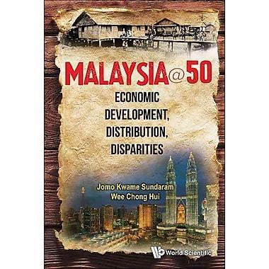 Malaysia@50: Economic Development, Distribution, Disparities
