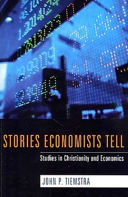 Stories Economists Tell: Studies in Christianity and Economics
