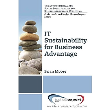 IT Sustainability for Business Advantage (The Environmental and Sustainability for Business Advantage Collection)