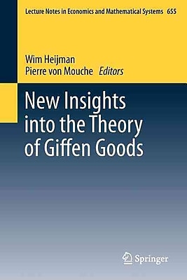 New Insights into the Theory of Giffen Goods (Lecture Notes in Economics and Mathematical Systems, Vol. 655)