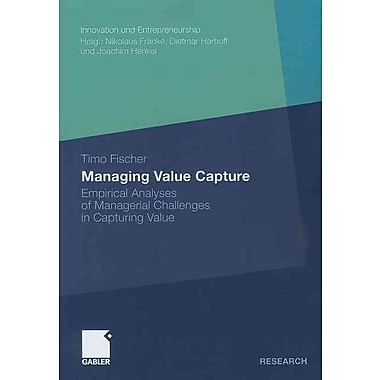 Managing Value Capture: Empirical Analyses of Managerial Challenges in Capturing Value (Innovation und Entrepreneurship)