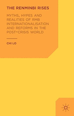 The Renminbi Rises: Myths, Hypes and Realities of RMB Internationalisation and Reforms in the Post-Crisis World