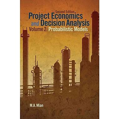 Project Economics and Decision Analysis, Volume 2: Probabilistic Models