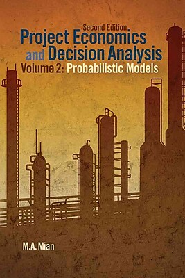 Project Economics and Decision Analysis, Volume 2: Probabilistic Models