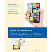 How to Start a Home-based Mobile App Developer Business (Home-Based Business Series)