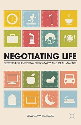 Negotiating Life: Secrets for Everyday Diplomacy and Deal Making
