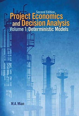 Project Economics and Decision Analysis, Volume 1: Determinisitic Models