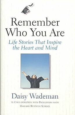 Remember Who You Are: Life Stories That Inspire the Heart and Mind