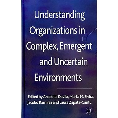 Understanding Organizations in Complex, Emergent and Uncertain Environments