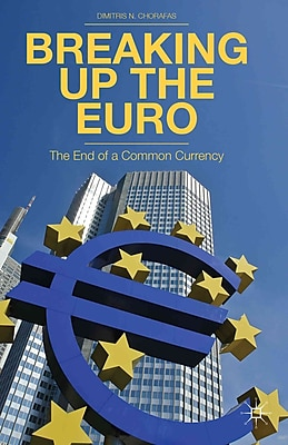 Breaking Up the Euro: The End of a Common Currency