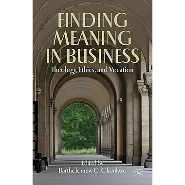 Finding Meaning in Business: Theology, Ethics, and Vocation